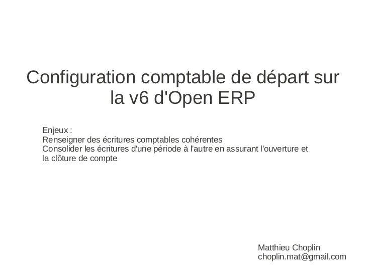 Configuration comptable de départ sur          la v6 dOpen ERP Enjeux : Renseigner des écritures comptables cohérentes Con...