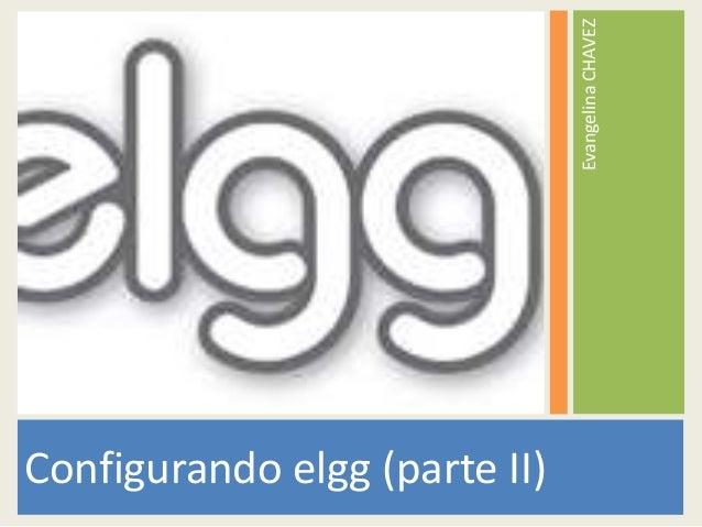 Configurando elgg (parte II) EvangelinaCHAVEZ