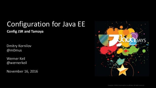 Copyright © 2016, Oracle and/or its affiliates. All rights reserved. Configuration for Java EE Dmitry Kornilov @m0mus Wern...