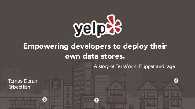 Empowering developers to deploy their own data stores. A story of Terraform, Puppet and rage Tomas Doran @bobtfish