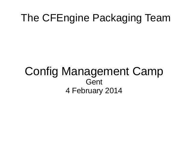 The CFEngine Packaging Team  Config Management Camp Gent 4 February 2014