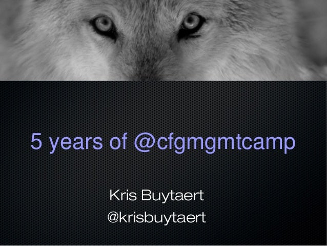 5 years of @cfgmgmtcamp Kris Buytaert @krisbuytaert
