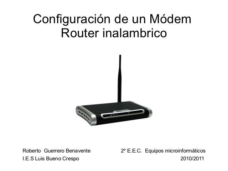 Configuración de un Módem  Router inalambrico Roberto  Guerrero Benavente 2º E.E.C.  Equipos microinformáticos I.E.S Luis ...