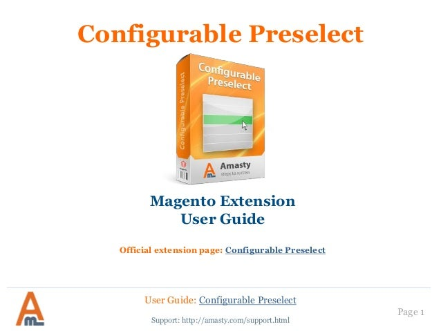 User Guide: Configurable Preselect Page 1 Configurable Preselect Magento Extension User Guide Official extension page: Con...