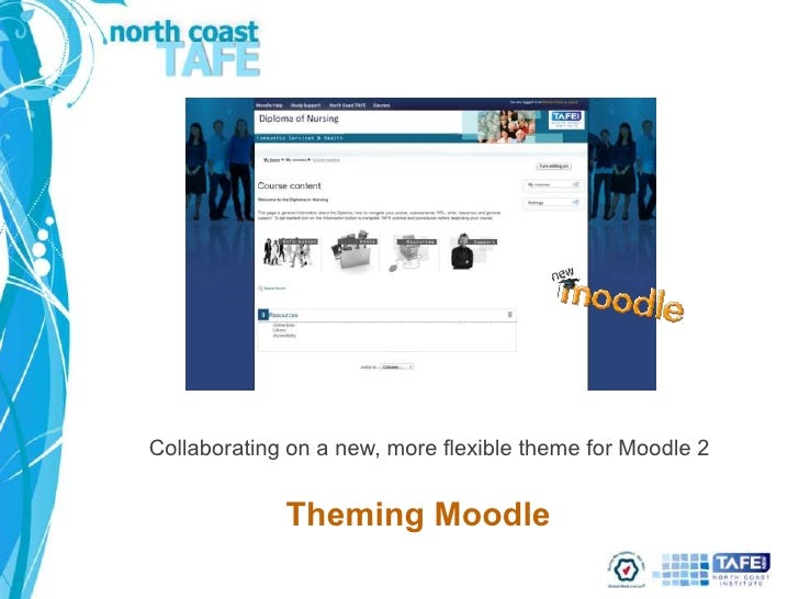Collaborating on a new, more flexible theme for Moodle 2             Theming Moodle