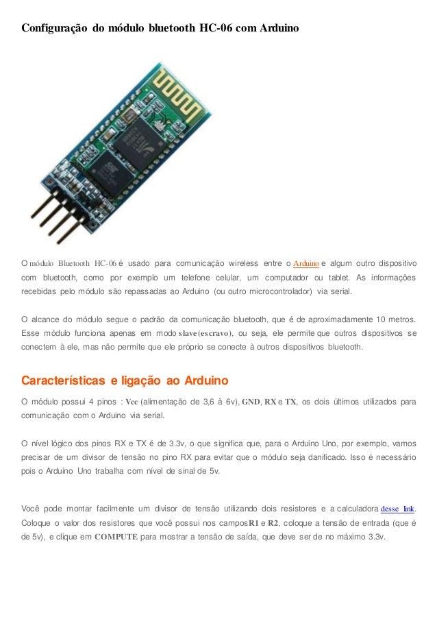 Configuração do módulo bluetooth HC-06 com Arduino O módulo Bluetooth HC-06 é usado para comunicação wireless entre o Ardu...