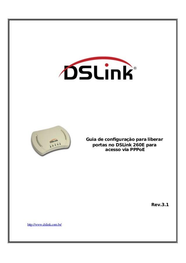 Guia de configuração para liberar portas no DSLink 260E para acesso via PPPoE  Rev.3.1  http://www.dslink.com.br/
