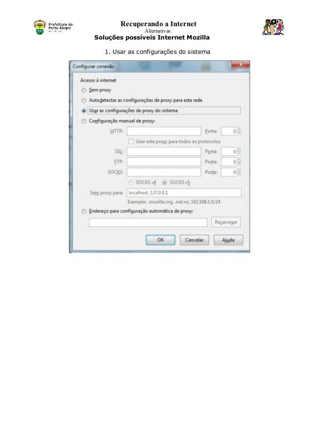 Recuperando a Internet Alternativas Soluções possíveis Internet Mozilla 1. Usar as configurações do sistema