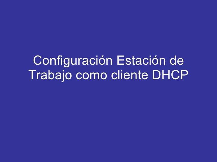 Configuración Estación de Trabajo como cliente DHCP
