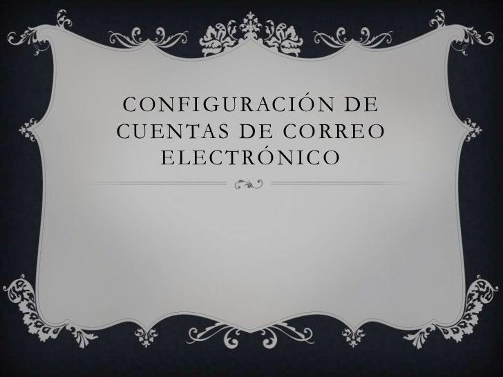 CONFIGURACIÓN DECUENTAS DE CORREO   ELECTRÓNICO