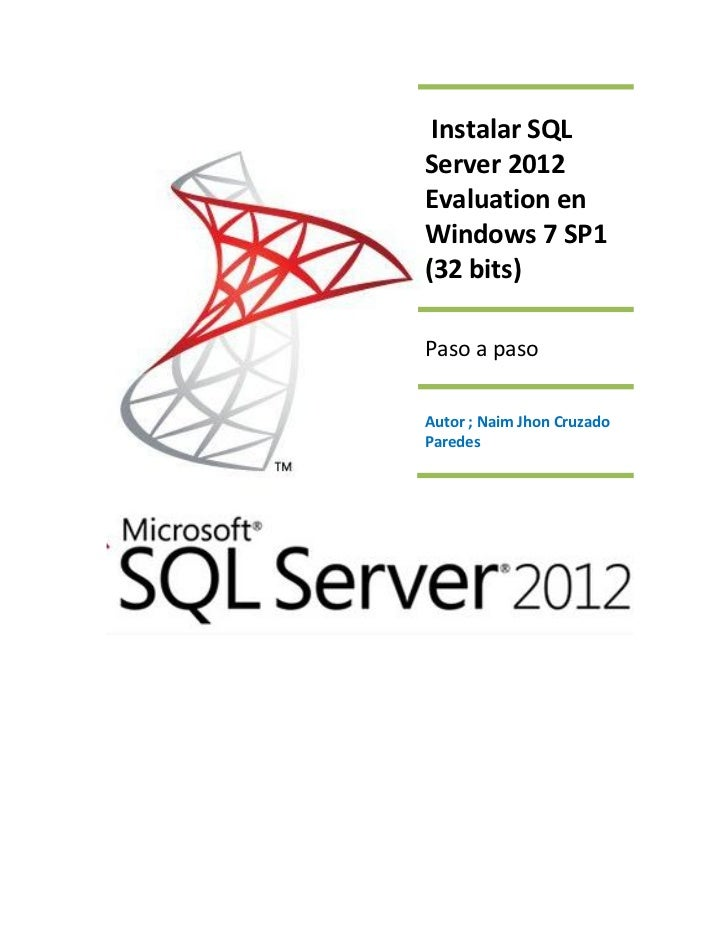 Instalar SQLServer 2012Evaluation enWindows 7 SP1(32 bits)Paso a pasoAutor ; Naim Jhon CruzadoParedes