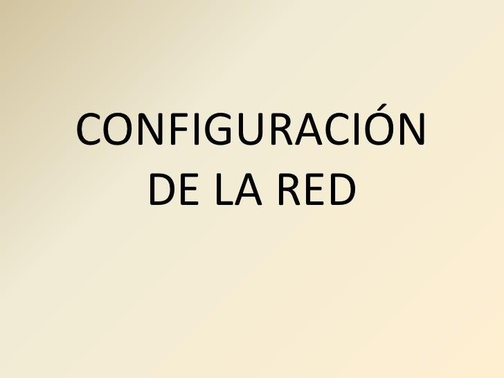 CONFIGURACIÓN DE LA RED<br />