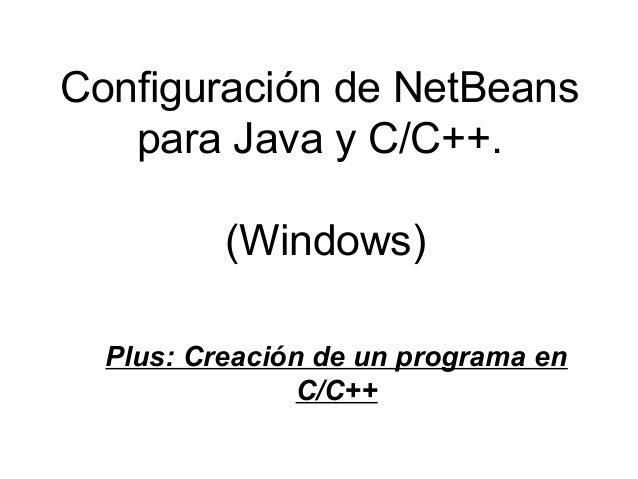 Configuración de NetBeanspara Java y C/C++.(Windows)Plus: Creación de un programa enC/C++