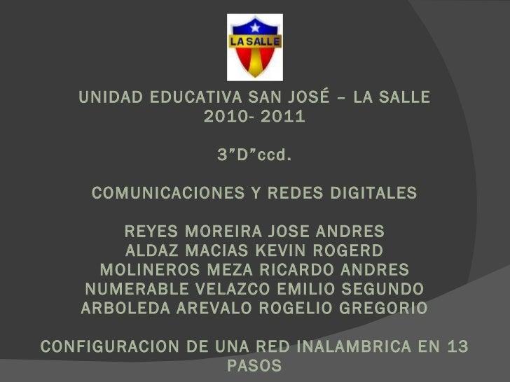 """UNIDAD EDUCATIVA SAN JOSÉ – LA SALLE 2010- 2011 3""""D""""ccd. COMUNICACIONES Y REDES DIGITALES REYES MOREIRA JOSE ANDRES ALDAZ ..."""
