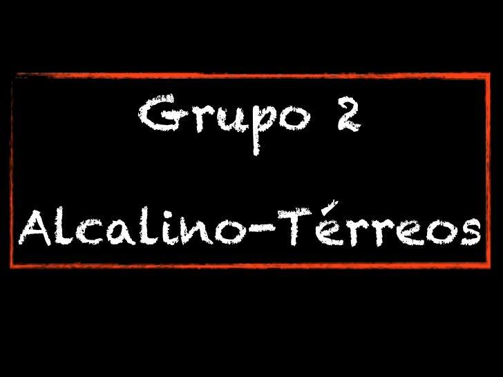 Grupo 2Alcalino-Térreos