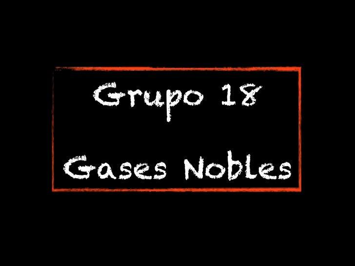 Grupo 18Gases Nobles