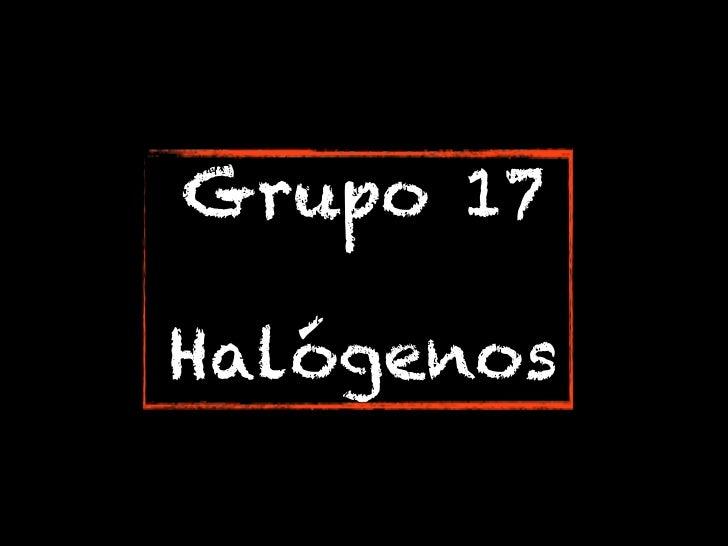 Grupo 17Halógenos