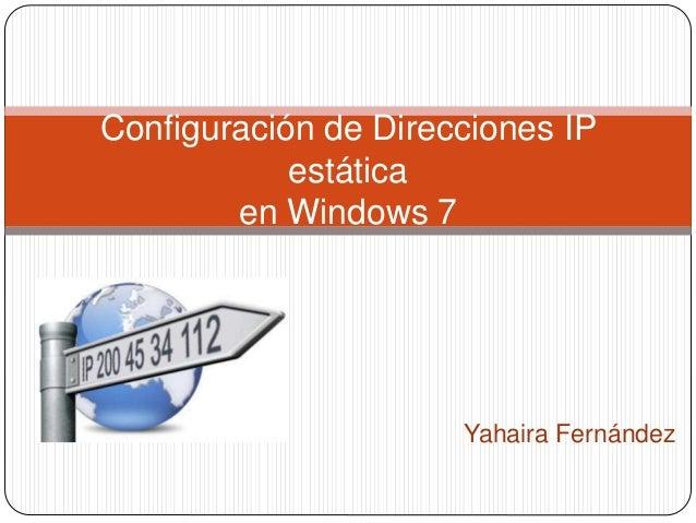 Yahaira Fernández Configuración de Direcciones IP estática en Windows 7
