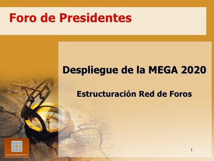 Foro de Presidentes Despliegue de la MEGA 2020 Estructuración Red de Foros