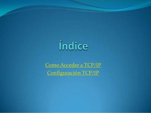 Como Acceder a TCP/IP Configuración TCP/IP