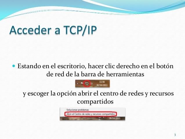 Acceder a TCP/IP Estando en el escritorio, hacer clic derecho en el botón            de red de la barra de herramientas  ...