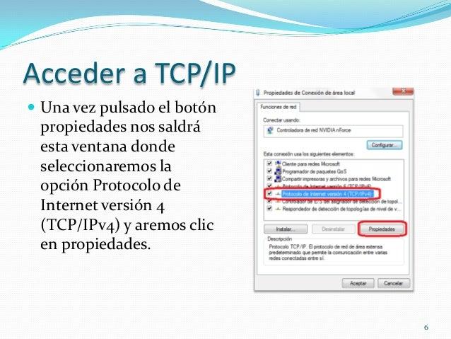 Acceder a TCP/IP Una vez pulsado el botón propiedades nos saldrá esta ventana donde seleccionaremos la opción Protocolo d...