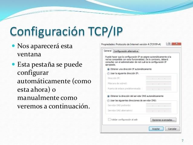 Configuración TCP/IP Nos aparecerá esta  ventana Esta pestaña se puede  configurar  automáticamente (como  esta ahora) o...