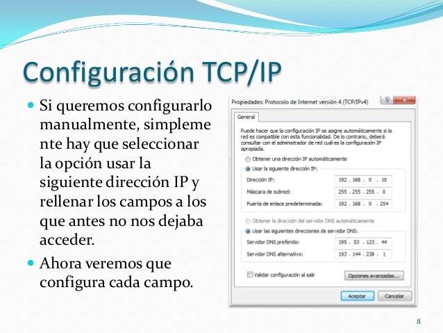 Configuración TCP/IP Si queremos configurarlo  manualmente, simpleme  nte hay que seleccionar  la opción usar la  siguien...