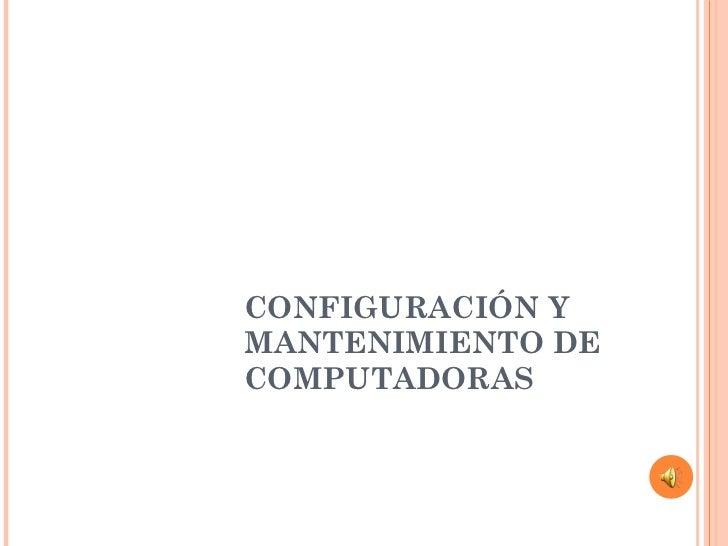CONFIGURACIÓN Y MANTENIMIENTO DE COMPUTADORAS