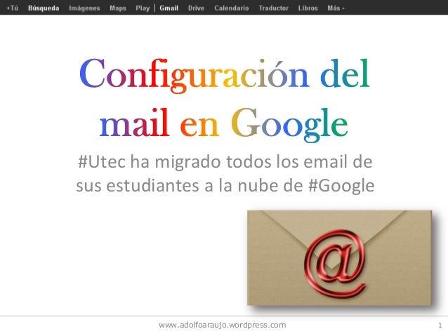 #Utec ha migrado todos los email de sus estudiantes a la nube de #Google 1www.adolfoaraujo.wordpress.com