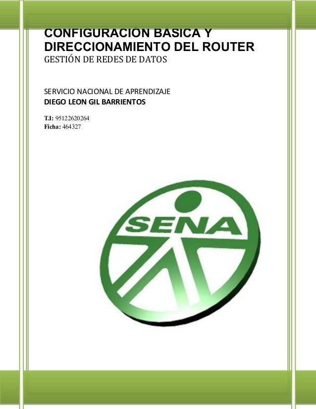 CONFIGURACIÓN BÁSICA Y DIRECCIONAMIENTO DEL ROUTER GESTIÓN DE REDES DE DATOS  SERVICIO NACIONAL DE APRENDIZAJE DIEGO LEON ...