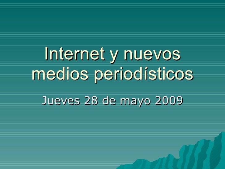Internet y nuevos medios periodísticos Jueves 28 de mayo 2009