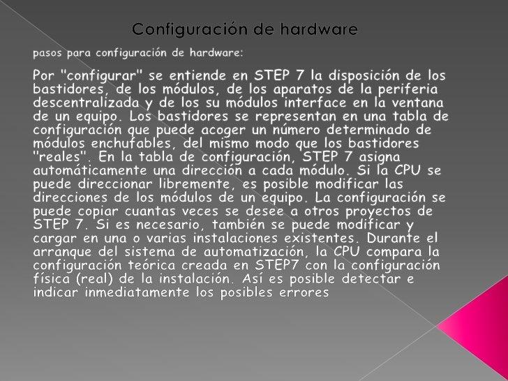 Configuración de hardware<br />pasos para configuración de hardware:<br />Por &quot;configurar&quot; se entiende en STEP 7...