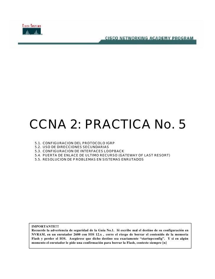 CCNA 2: PRACTICA No. 5   5.1.   CONFIGURACION DEL PROTOCOLO IGRP   5.2.   USO DE DIRECCIONES SECUNDARIAS   5.3.   CONFIGUR...