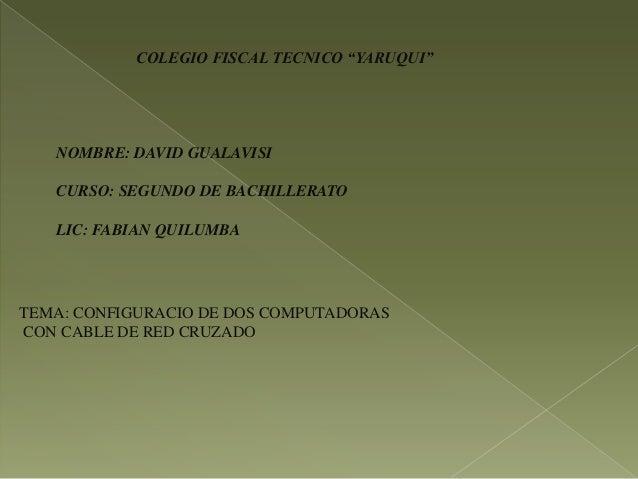 "COLEGIO FISCAL TECNICO ""YARUQUI""NOMBRE: DAVID GUALAVISICURSO: SEGUNDO DE BACHILLERATOLIC: FABIAN QUILUMBATEMA: CONFIGURACI..."