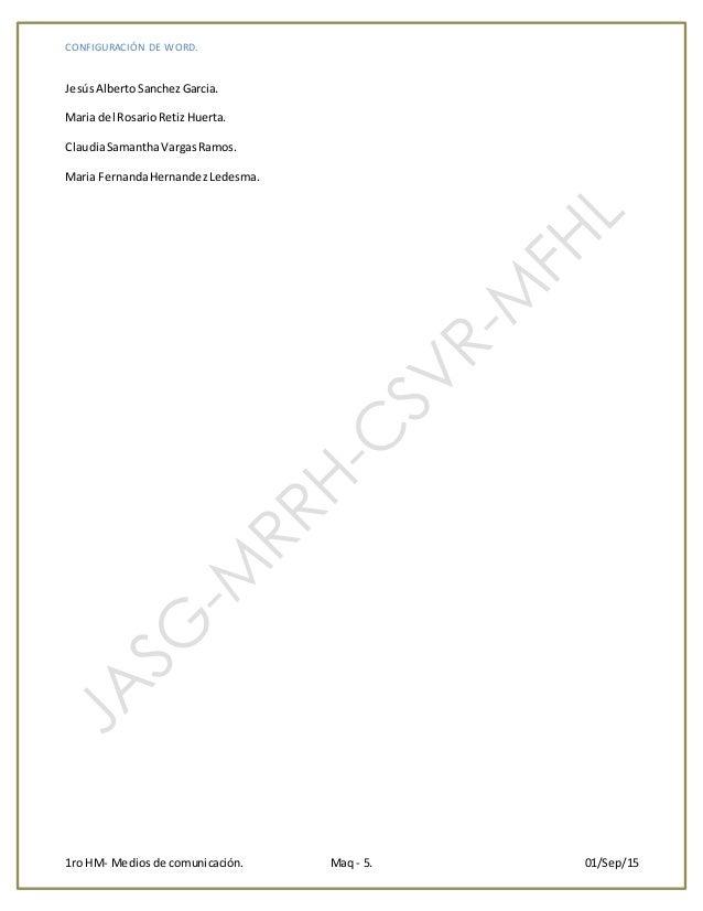 CONFIGURACIÓN DE WORD. 1ro HM- Medios de comunicación. Maq - 5. 01/Sep/15 JesúsAlbertoSanchezGarcia. Maria del RosarioReti...