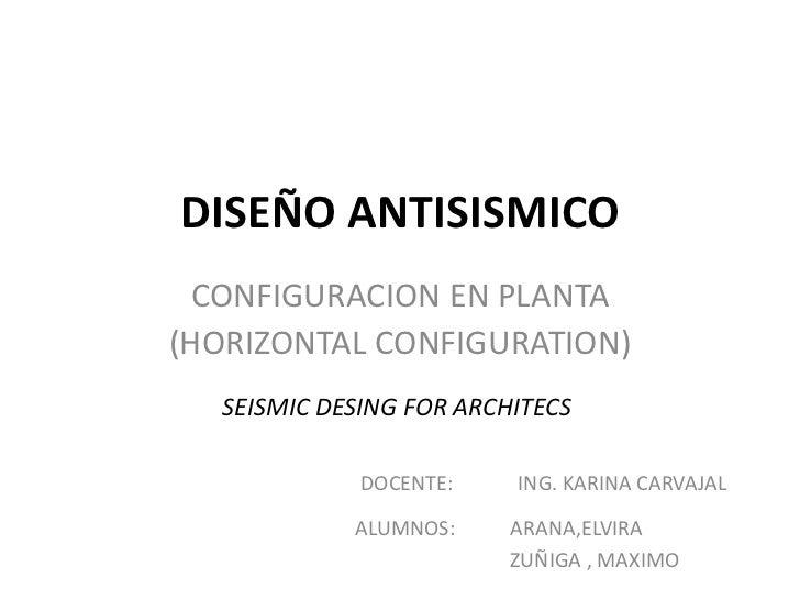 DISEÑO ANTISISMICO  CONFIGURACION EN PLANTA(HORIZONTAL CONFIGURATION)  SEISMIC DESING FOR ARCHITECS             DOCENTE:  ...