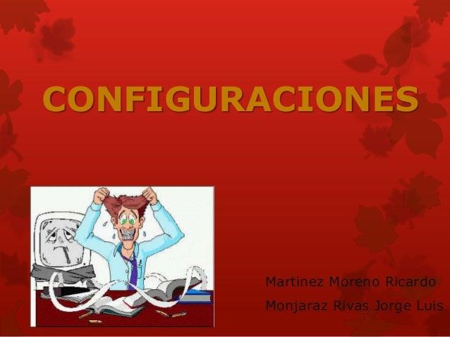 CONFIGURACIONES  Martinez Moreno Ricardo  Monjaraz Rivas Jorge Luis