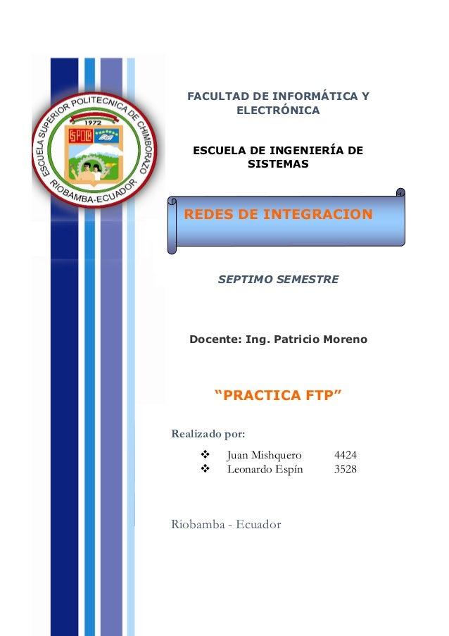 FACULTAD DE INFORMÁTICA Y ELECTRÓNICA  ESCUELA DE INGENIERÍA DE SISTEMAS  REDES DE INTEGRACION  SEPTIMO SEMESTRE  Docente:...