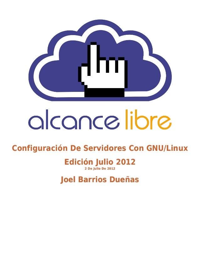 Configuración De Servidores Con GNU/LinuxConfiguración De Servidores Con GNU/LinuxEdiciónEdición Julio 2012Julio 20122 De ...