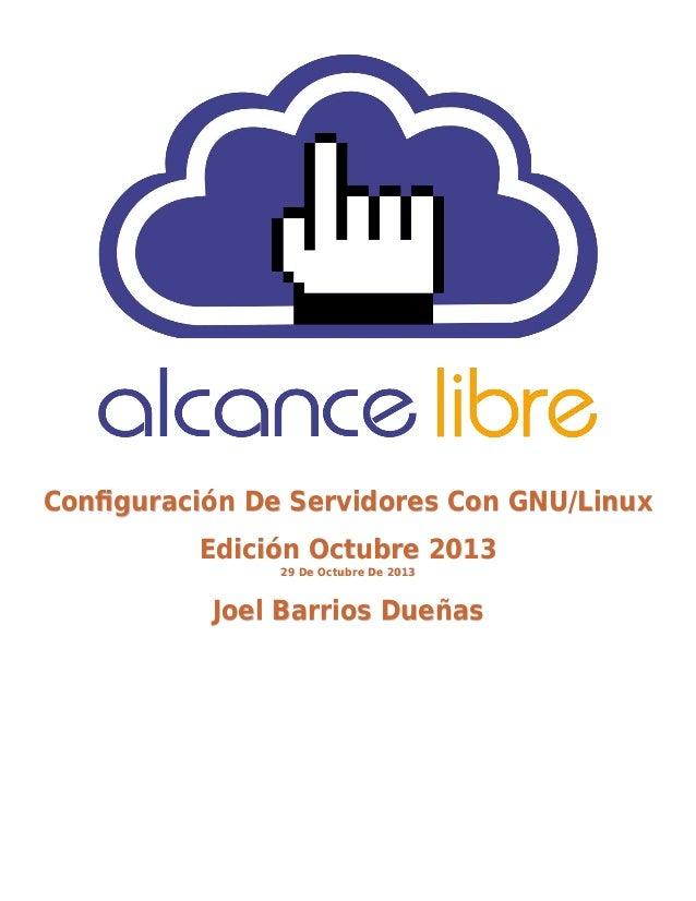 Configuración De Servidores Con GNU/Linux Edición Octubre 2013 29 De Octubre De 2013  Joel Barrios Dueñas