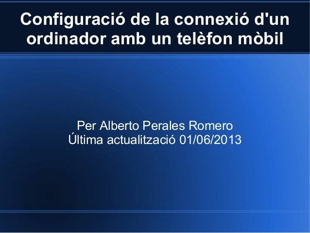 Configuració de la connexió dunordinador amb un telèfon mòbilPer Alberto Perales RomeroÚltima actualització 01/06/2013