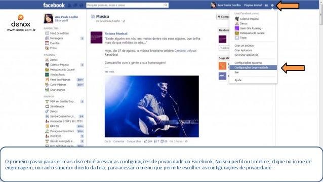 O primeiro passo para ser mais discreto é acessar as configurações de privacidade do Facebook. No seu perfil ou timeline, ...