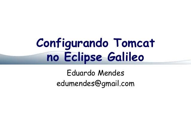 Configurando Tomcat  no Eclipse Galileo     Eduardo Mendes   edumendes@gmail.com
