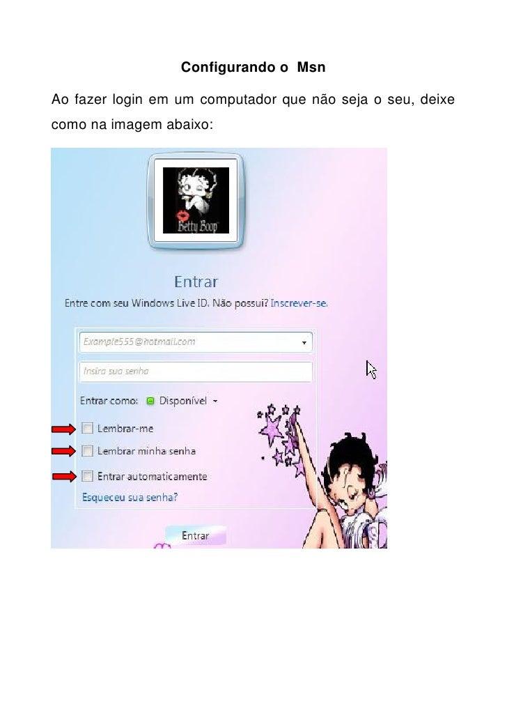 Configurando o Msn  Ao fazer login em um computador que não seja o seu, deixe como na imagem abaixo: