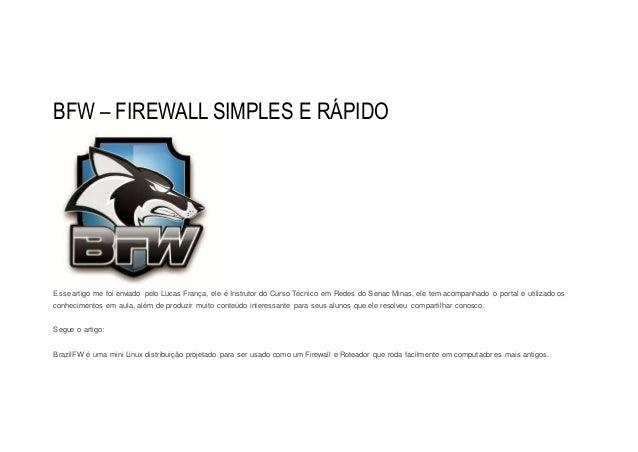 BFW – FIREWALL SIMPLES E RÁPIDO  Esse artigo me foi enviado pelo Lucas França, ele é Instrutor do Curso Técnico em Redes d...
