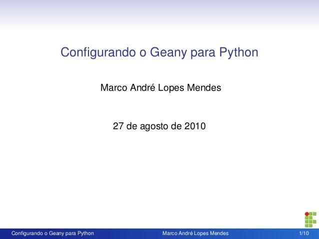 Configurando o Geany para Python Marco André Lopes Mendes 27 de agosto de 2010 Configurando o Geany para Python Marco André ...