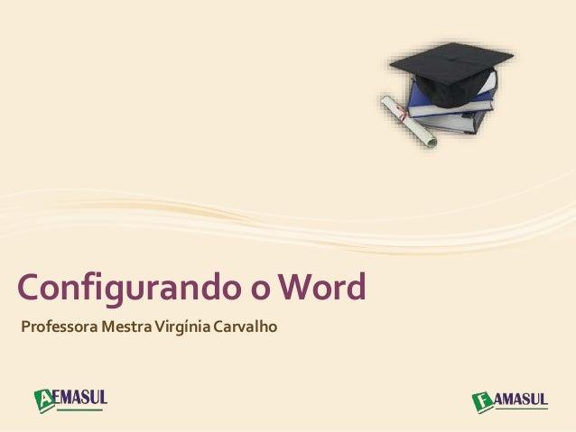 Configurando o Word  Professora Mestra Virgínia Carvalho