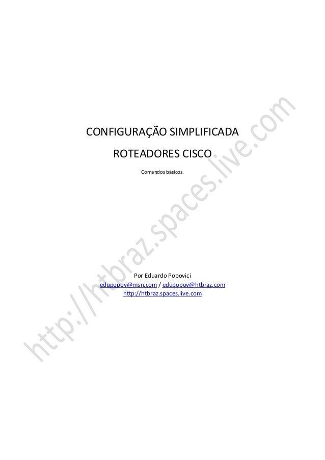 CONFIGURAÇÃO SIMPLIFICADA ROTEADORES CISCO Comandos básicos. Por Eduardo Popovici edupopov@msn.com / edupopov@htbraz.com h...