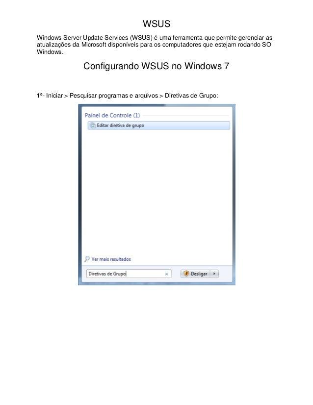 WSUS Windows Server Update Services (WSUS) é uma ferramenta que permite gerenciar as atualizações da Microsoft disponíveis...